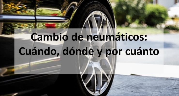 Cambio de neumáticos: Cuándo, dónde y por cuánto