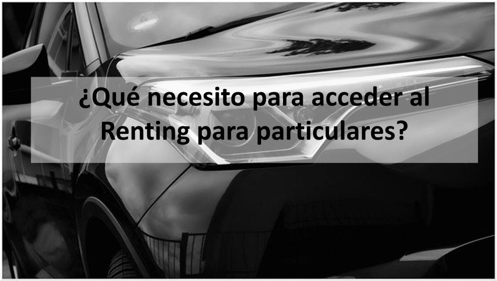 ¿Qué necesito para acceder al Renting para particulares?