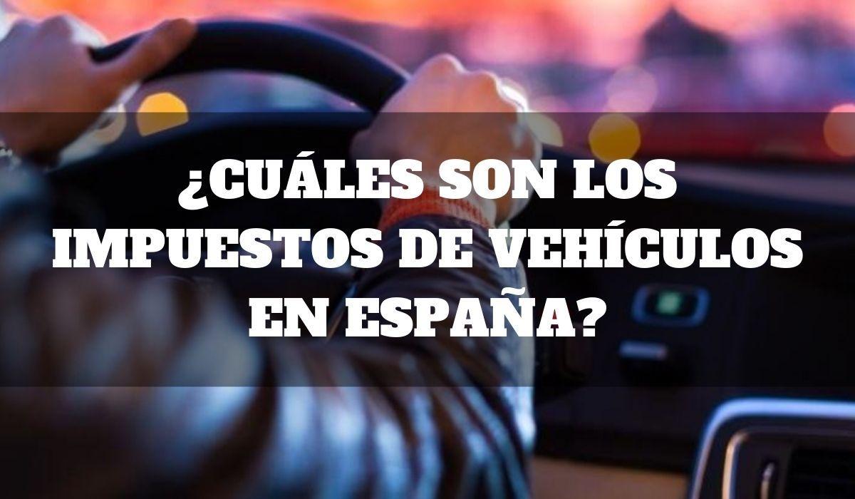 ¿Cuáles son los impuestos de vehículos en España?