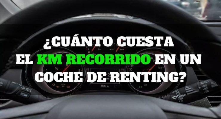 ¿Cuánto cuesta el km recorrido en un coche de renting?